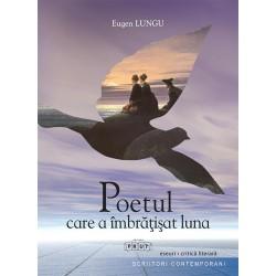 Poetul care a imbratisat luna (eseuri literare) - Eugen Lungu