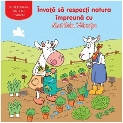 Invata sa respecți natura impreuna cu Matilda Vacuta – Sunt educat, ma port civilizat