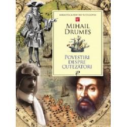 Povestiri despre cutezatori - Mihail Drumes