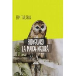 Bodyguard la maica natura - Emil Tarlapan