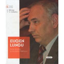 Eugen Lungu. Intre spatiile si oglinzile timpului – Mircea Ciobanu