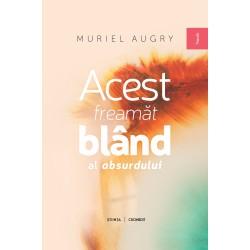 Acest freamat bland al absurdului - Muriel Augry