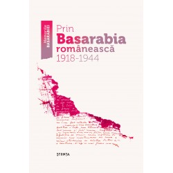 Prin Basarabia romaneasca 1918 -1944