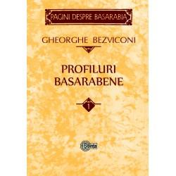 Profiluri basarabene. Volumul 1 - Gheorghe Bezviconi