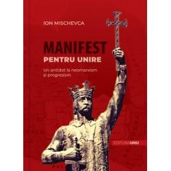 Manifest pentru Unire. Un antidot la neomarxism si progresism - Ion Mischevca