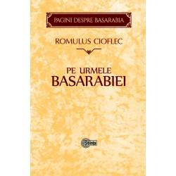 Pe urmele Basarabiei - Romulus Cioflec