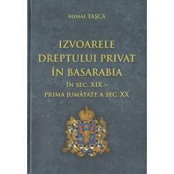 Izvoarele dreptului privat in Basarabia in sec. XIX - prima jumatate a sec. XX – Mihai Tasca