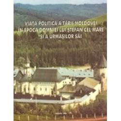 Viata politica a Tarii Moldovei in epoca domniei lui Stefan cel Mare si a urmasilor sai -Gheorghe...