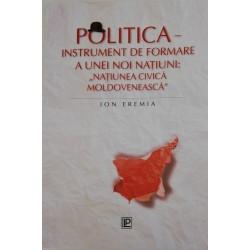 "Politica – instrument de formare a unei noi natiuni: ""natiunea civica moldoveneasca"" – Ion Eremia"