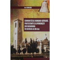 Comunitatile romano-catolice, protestante si lipovenesti din Basarabia in secolul al XIX-lea -...