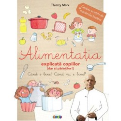 Alimentatia explicata copiilor (dar si parintilor) - Therry Marx