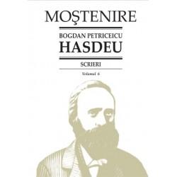 Bogdan Petriceicu Hasdeu. Scrieri. Volumul 06. Scrieri istorice. Partea I-a. Din volume (1864-1898)