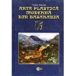 Arta plastica moderna din Basarabia. 1870–1940 - Tudor Stavila