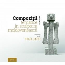 Compozitii tematice in sculptura moldoveneasca 1940-2010 - Ana Marian - Ana Marian
