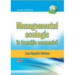 Managementul ecologic in tranzitia economica. Cazul Republicii Moldova - Arcadie Capcelea