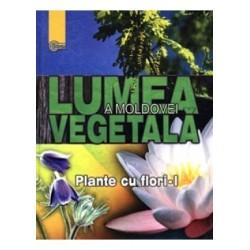 Lumea vegetala a Moldovei. Vol. 2. Plante cu flori (1) - Andrei Negru