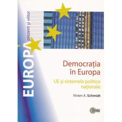 Democratia in Europa. UE si sistemele politice nationale - Vivien A. Schmidt