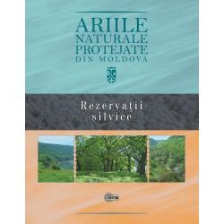 Ariile naturale protejate din Moldova. Volumul 3. Rezervatii silvice - Gheorghe Postolache,...