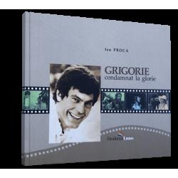 Grigorie condamnat la glorie - Ion Proca
