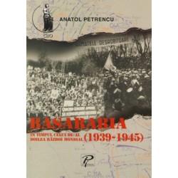 Basarabia in timpul celui de-al doilea razboi mondial (1939–1945) - Anatol Petrencu