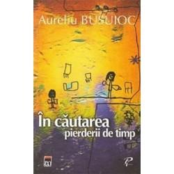 In cautarea pierderii de timp - Aureliu Busuioc