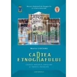 Cartea etnografului. Colectii muzeale, obiceiuri si traditii populare - Maria Ciocanu