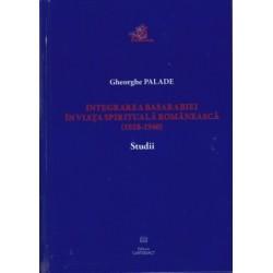 Integrarea Basarabiei in viata spirituala Romaneasca (1918-1940). Studii - Gheorghe Palade