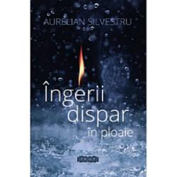 Ingerii dispar in ploaie - Aurelian Silvestru
