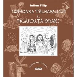 Comoara talharului si Palariuta-Oranj - Iulian Filip