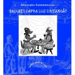 Salvati Capra lui Creanga! – Gheorghe Calamanciuc