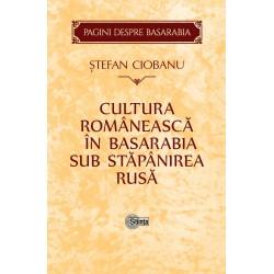 Cultura romaneasca in Basarabia sub stapanirea rusa – Stefan Ciobanu