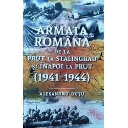 Armata romana de la Prut la Stalingrad si inapoi la Prut. 1941-1944