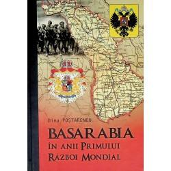 Basarabia in anii Primului Razboi Mondial-Dinu Postarencu